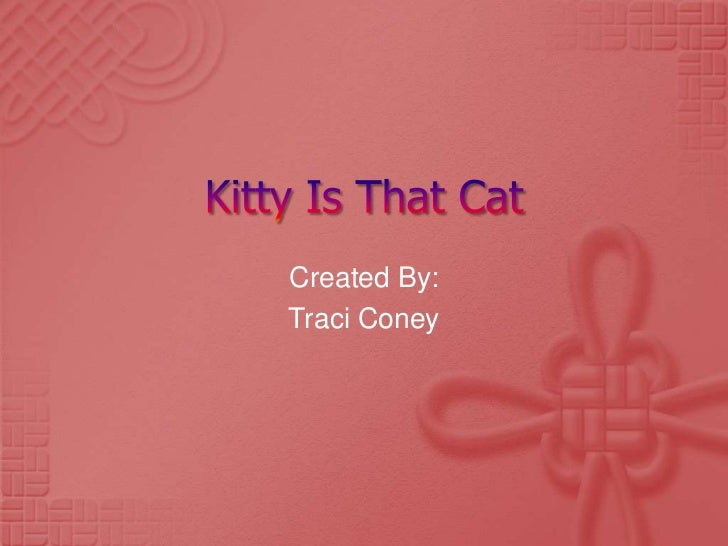 Kitty Is That Cat<br />Created By:<br />Traci Coney<br />