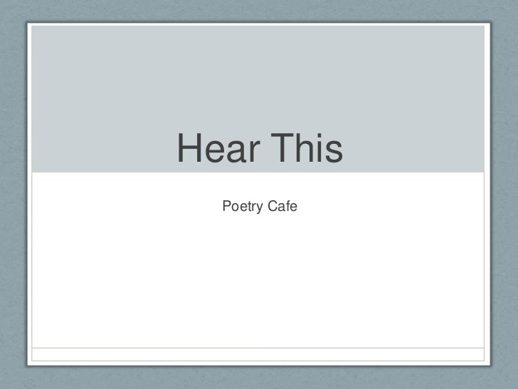 Poetry Cafe: Hear This