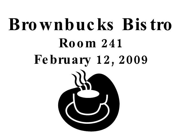 Brownbucks Bistro Room 241 February 12, 2009