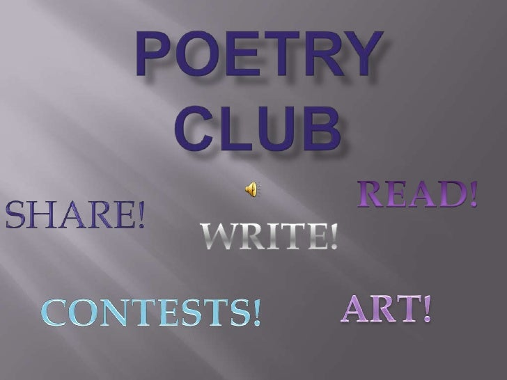 Poetry Club<br />READ!<br />SHARE!<br />WRITE!<br />ART!<br />CONTESTS!<br />