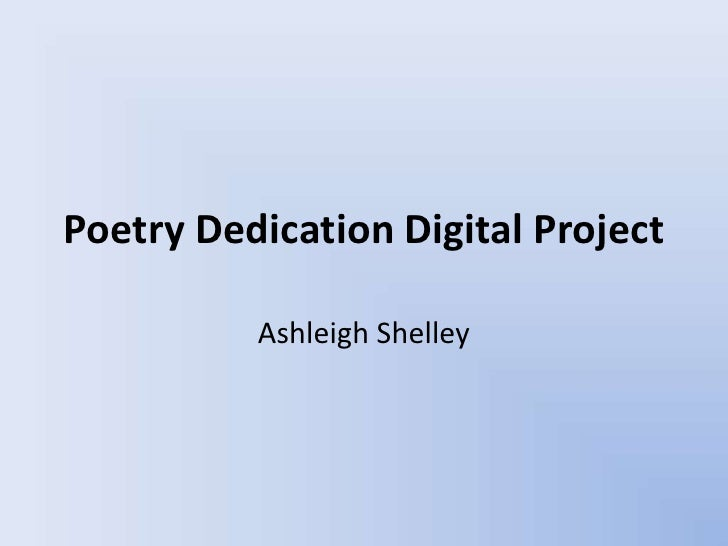 Poetry Dedication Digital Project          Ashleigh Shelley