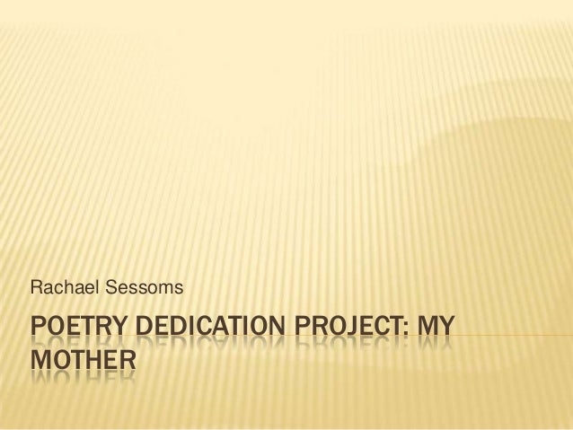 POETRY DEDICATION PROJECT: MYMOTHERRachael Sessoms