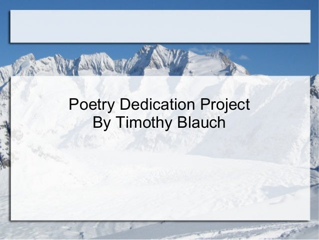 Poetry Dedication ProjectBy Timothy Blauch