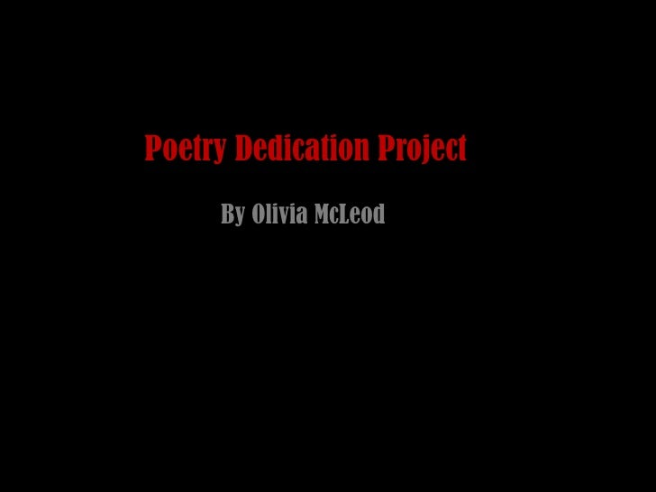 Poetry Dedication Project     By Olivia McLeod