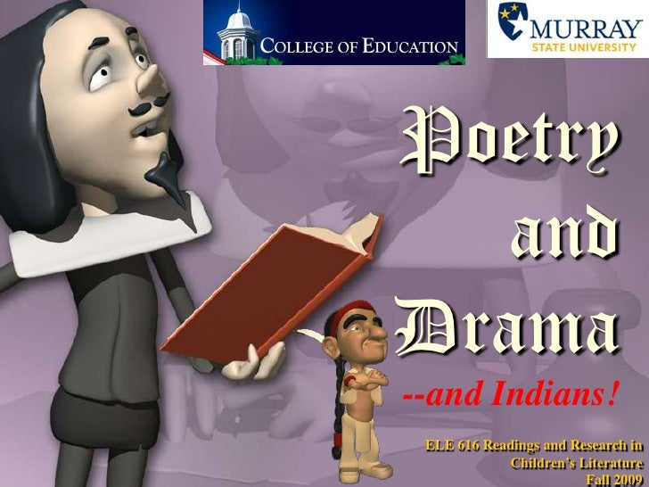 Poetry and Drama--and Indians!<br />ELE 616 Readings and Research in Children's LiteratureFall 2009<br />