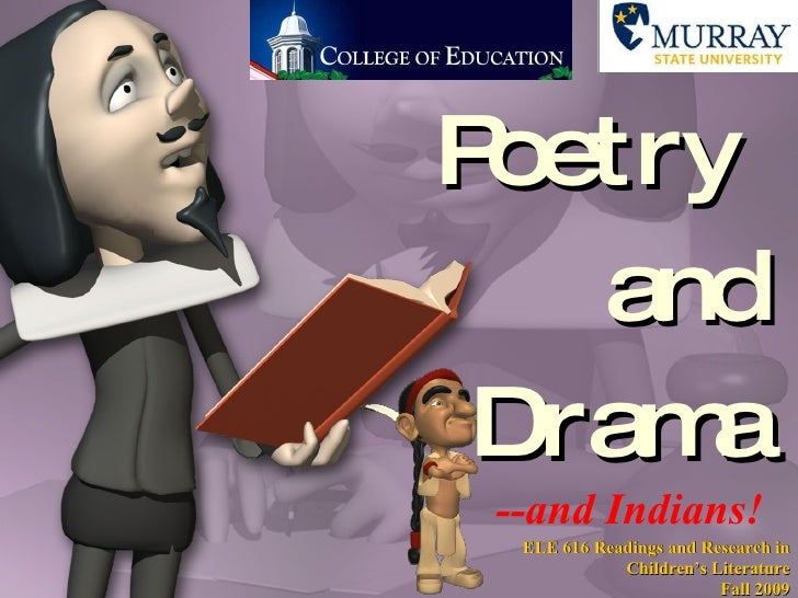 Poetry  and Drama --and Indians! ELE 616 Readings and Research in Children's Literature Fall 2009