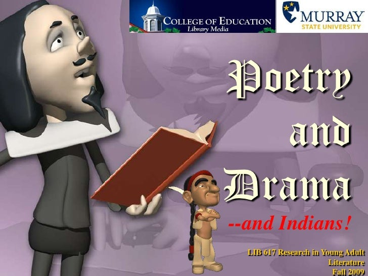 Poetry and Drama--and Indians!<br />LIB 617 Research in Young Adult LiteratureFall 2009<br />
