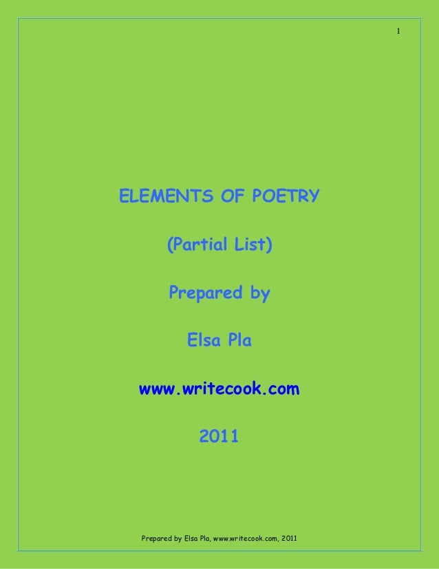 Prepared by Elsa Pla, www.writecook.com, 2011 1 ELEMENTS OF POETRY (Partial List) Prepared by Elsa Pla www.writecook.com 2...
