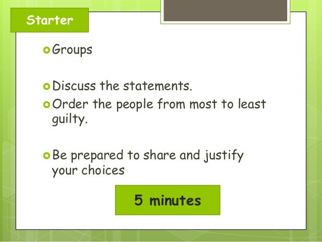 Starter  Groups  Discuss  the statements.  Order the people from most to least guilty.  Be  prepared to share and just...