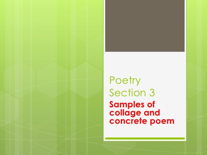 Poetry Section 3<br />Samples of collage and concrete poem<br />