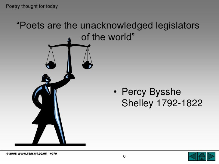 """0<br />""""Poets are the unacknowledged legislators of the world""""<br />Percy Bysshe Shelley 1792-1822<br />"""
