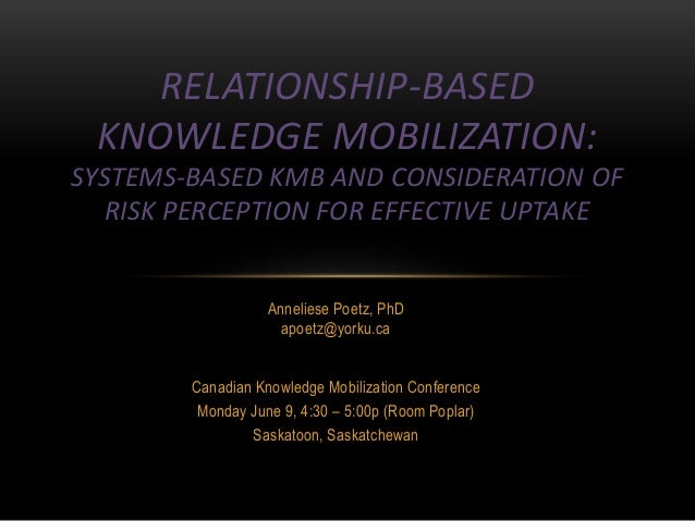 Relationship-based knowledge mobilization: systems-based KMb and consideration of risk perception for effective uptake_Poetz