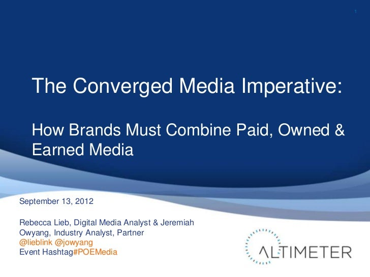 1   The Converged Media Imperative:   How Brands Must Combine Paid, Owned &   Earned MediaSeptember 13, 2012Rebecca Lieb, ...
