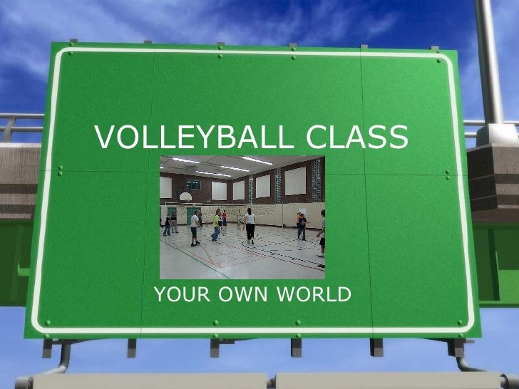 VOLLEYBALL CLASS YOUR OWN WORLD