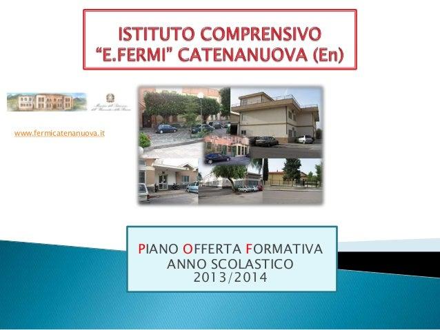 www.fermicatenanuova.it  PIANO OFFERTA FORMATIVA ANNO SCOLASTICO 2013/2014