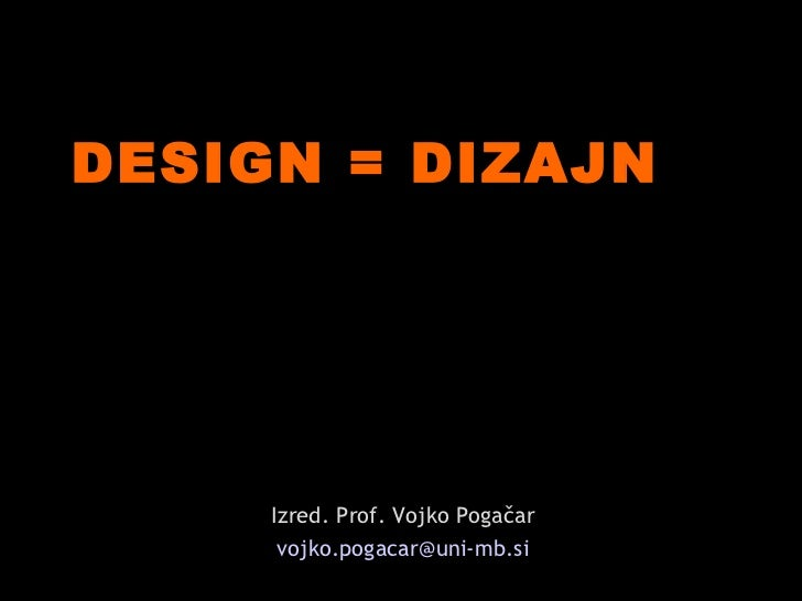 DESIGN = DIZAJN     Izred. Prof. Vojko Pogačar      vojko.pogacar@uni-mb.si