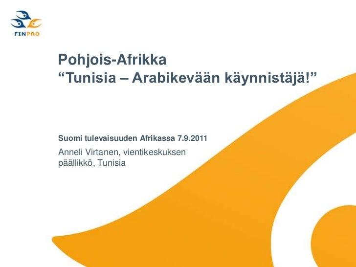 """Pohjois-Afrikka""""Tunisia – Arabikevään käynnistäjä!""""<br />SuomitulevaisuudenAfrikassa 7.9.2011<br />Anneli Virtanen, vienti..."""