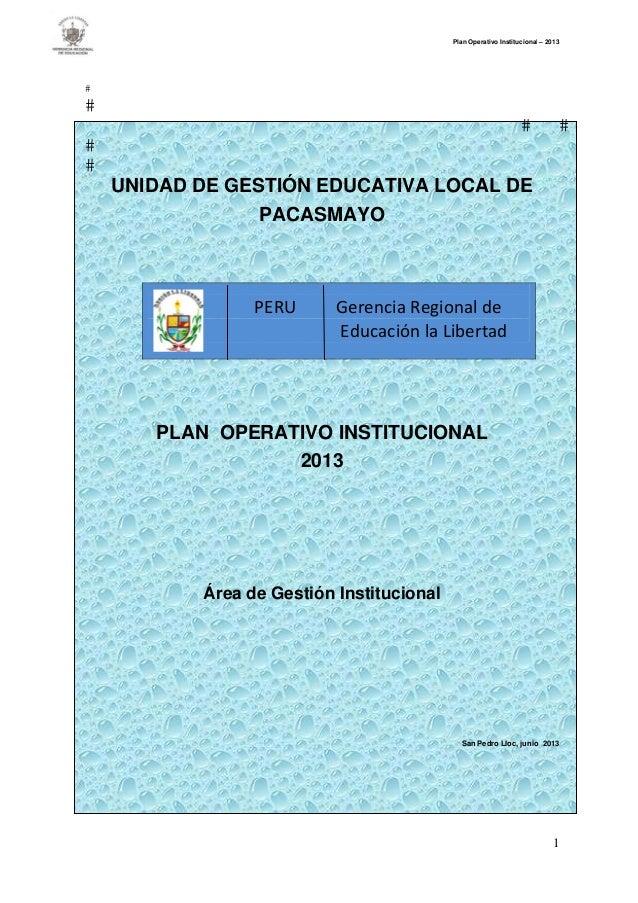 Plan Operativo Institucional – 2013 1 UNIDAD DE GESTIÓN EDUCATIVA LOCAL DE PACASMAYO PLAN OPERATIVO INSTITUCIONAL 2013 Áre...