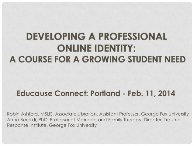 DEVELOPING A PROFESSIONAL ONLINE IDENTITY: A COURSE FOR A GROWING STUDENT NEED