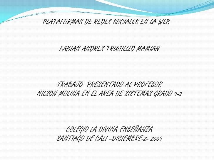 PLATAFORMAS DE REDES SOCIALES EN LA WEBFABIAN ANDRES TRUJILLLO MAMIANTRABAJO  PRESENTADO AL PROFESORNILSON MOLINA EN EL A...
