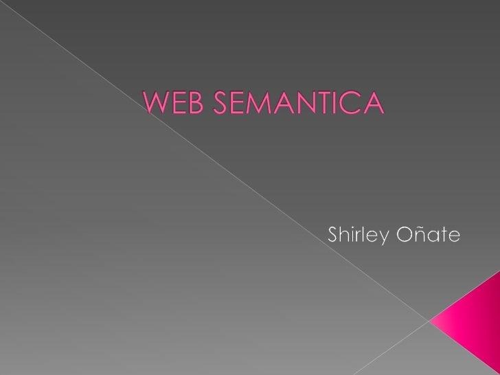 WEB SEMANTICA<br />Shirley Oñate<br />
