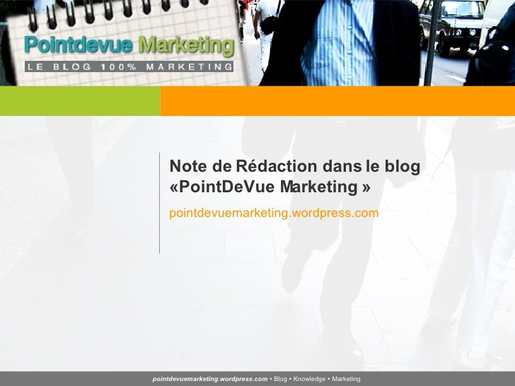 Note de Rédaction dans le blog «PointDeVue Marketing » pointdevuemarketing.wordpress.com pointdevuemarketing.wordpress.com...