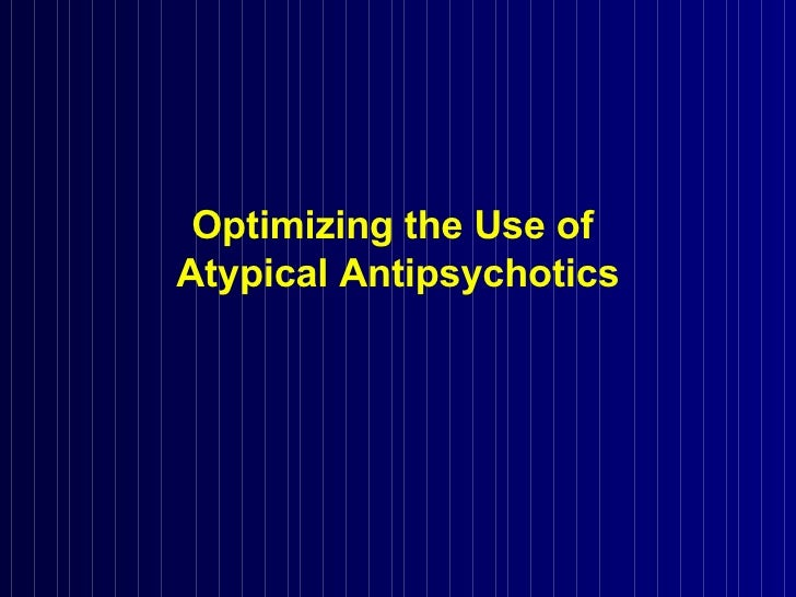 Optimizing the Use of  Atypical Antipsychotics