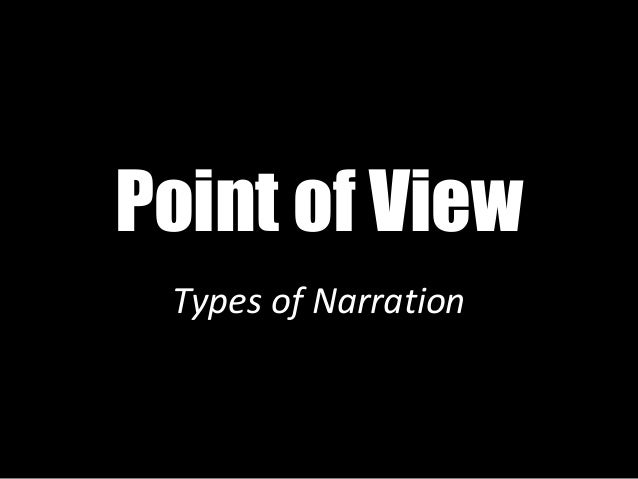 Point of View Types of Narration