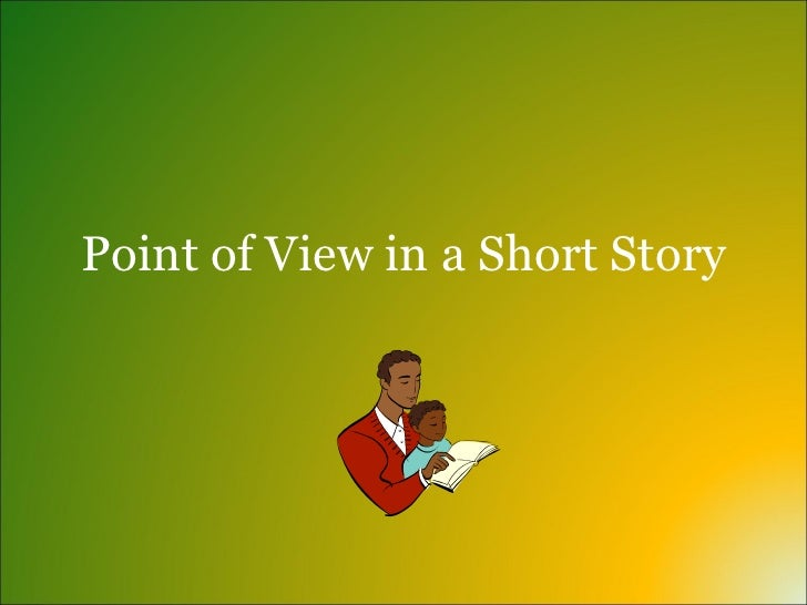 point of view of short stories When you are teaching point of view your lesson plans should involve good short  stories to illustrate here's a list to get you started use these.