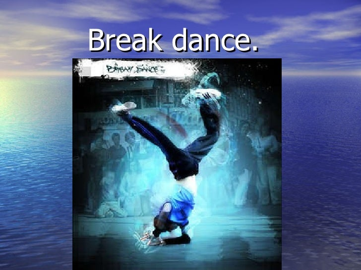 Break dance.