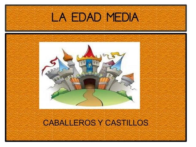 LA EDAD MEDIA  CABALLEROS Y CASTILLOS