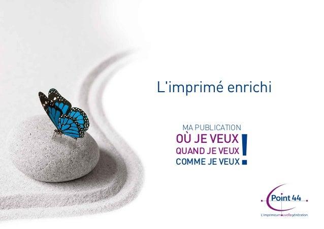 L'imprimé enrichi  OÙ JE VEUX  QUAND JE VEUX  COMME JE VEUX! MA PUBLICATION