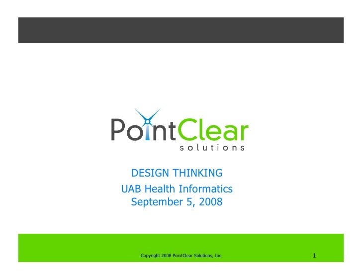 DESIGN THINKING UAB Health Informatics  September 5, 2008       Copyright 2008 PointClear Solutions, Inc                  ...