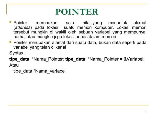 1POINTER Pointer merupakan satu nilai yang menunjuk alamat(address) pada lokasi suatu memori komputer. Lokasi memoriterse...