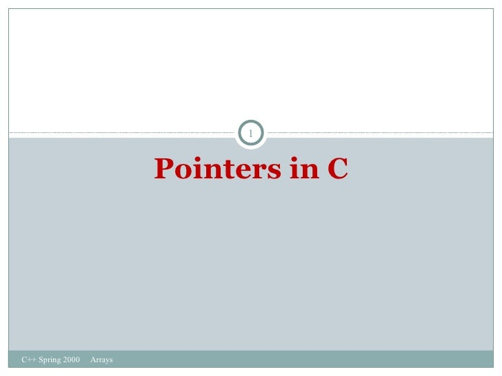Pointers in C C++ Spring 2000  Arrays