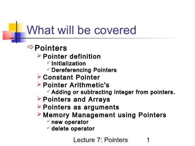 What will be coveredPointers   Pointer definition      Initialization      Dereferencing    Pointers   Constant Point...