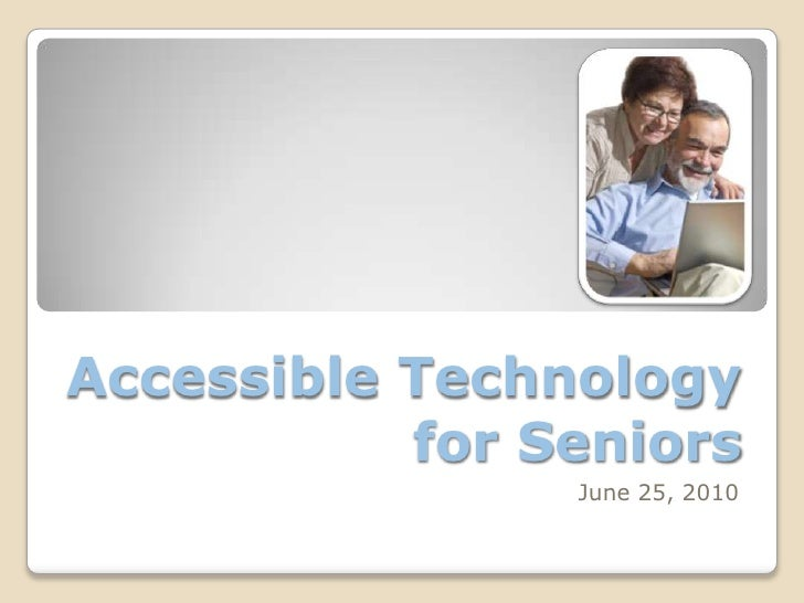 Accessible Technology for Seniors<br />May 1, 2009<br />