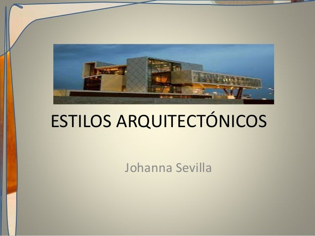 ESTILOS ARQUITECTÓNICOS Johanna Sevilla