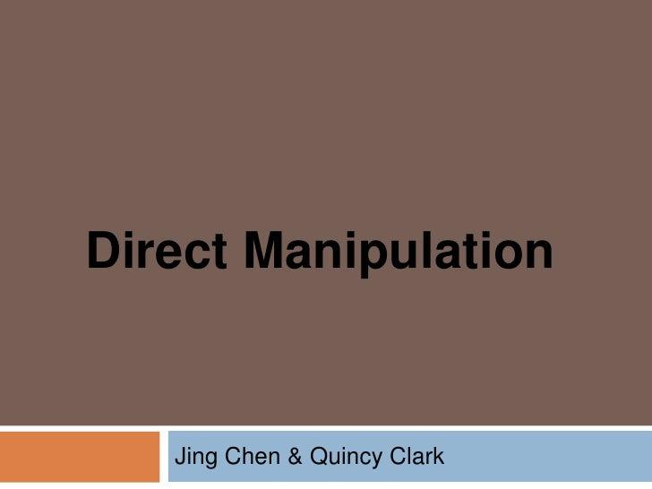 Direct Manipulation   Jing Chen & Quincy Clark