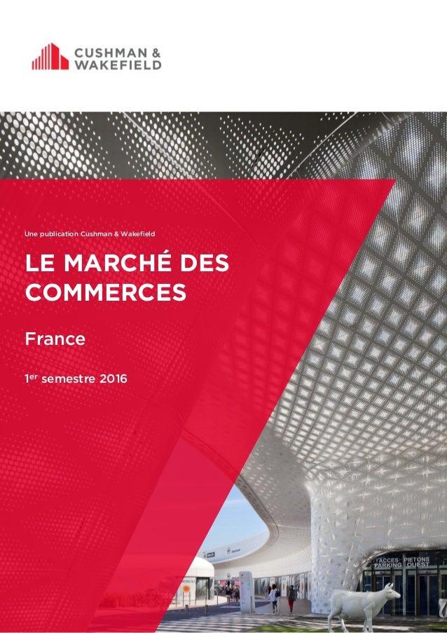 Une publication Cushman & Wakefield LE MARCHÉ DES COMMERCES France 1er semestre 2016