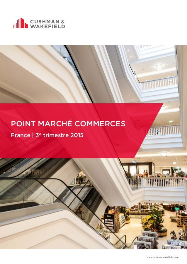 POINT MARCHÉ COMMERCES France | 3e trimestre 2015 www.cushmanwakefield.com