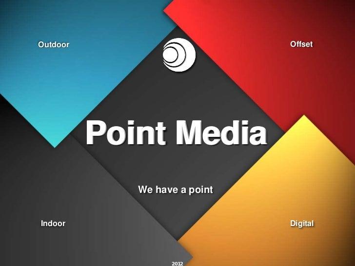 mOutdoor                        Offset          Point Media             We have a pointIndoor                         Digi...