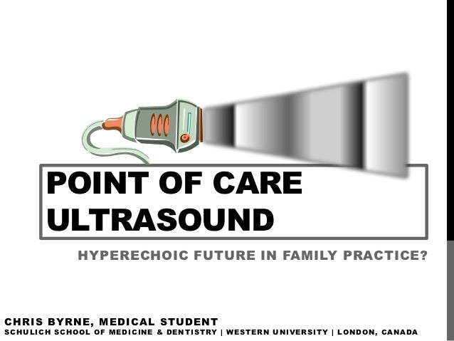 POINT OF CARE            ULTRASOUND                       HYPERECHOIC FUTURE IN FAMILY PRACTICE?CHRIS BYRNE, MEDICAL STUDE...