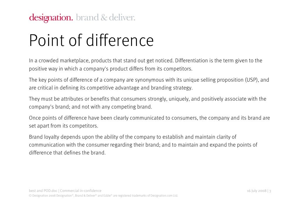 Point of difference In a crowded marketplace, products that stand out get noticed. Differentiation is the term given to th...