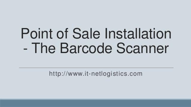 Point of Sale Installation- The Barcode Scanner    http://www.it-netlogistics.com
