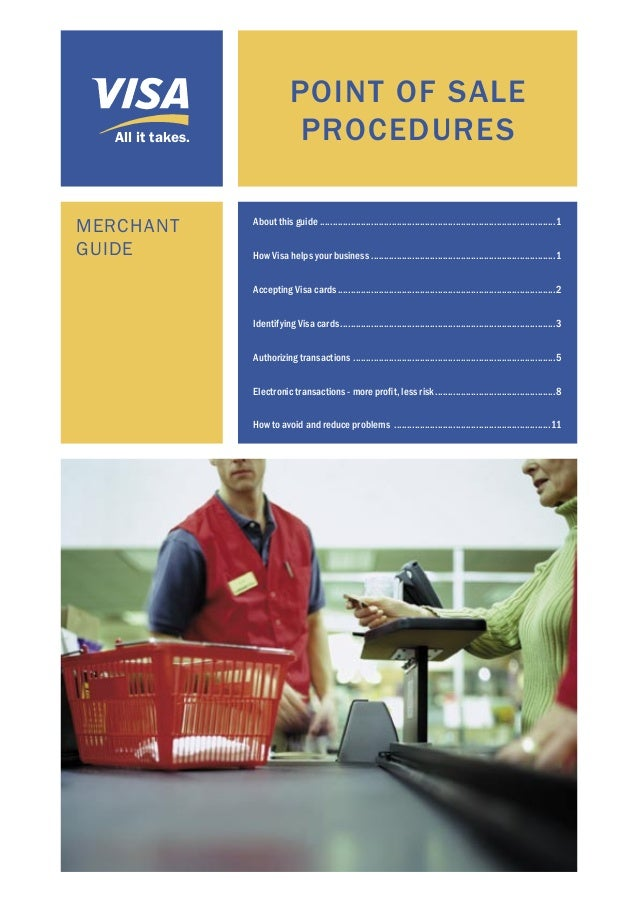 All it takes.  MERCHANT GUIDE  POINT OF SALE PROCEDURES About this guide ....................................................