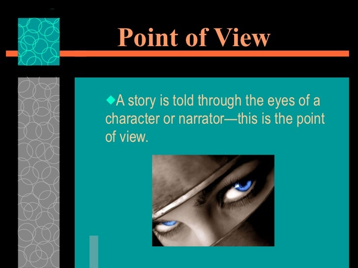 Point of View <ul><li>A story is told through the eyes of a character or narrator—this is the point of view. </li></ul>