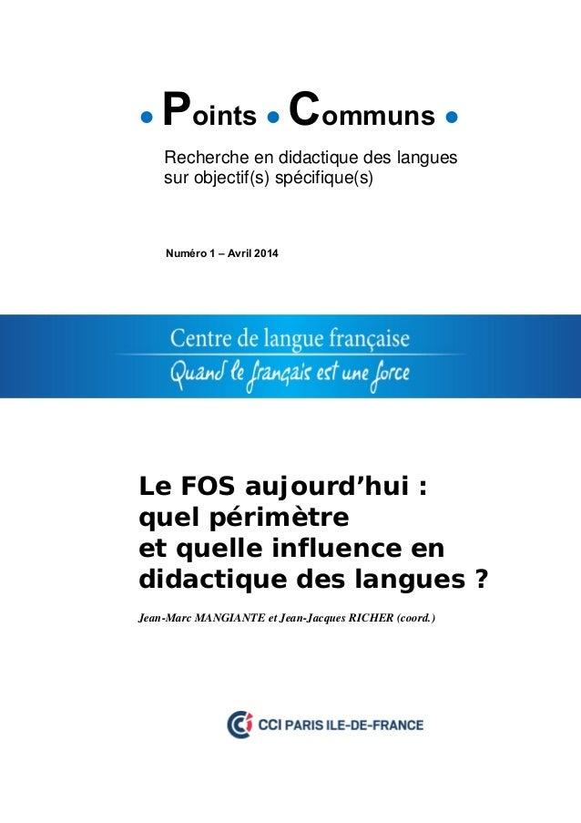 ● Points ● Communs ●  Recherche en didactique des langues sur objectif(s) spécifique(s)  Numéro 1 – Avril 2014  Le FOS auj...