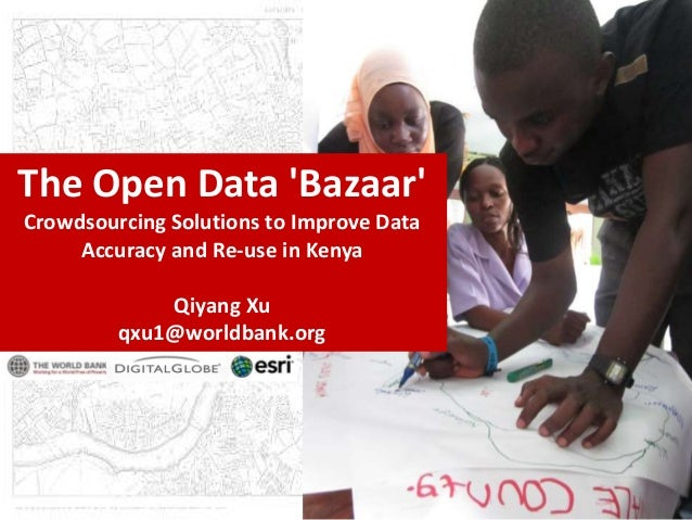 The Open Data BazaarCrowdsourcing Solutions to Improve Data     Accuracy and Re-use in Kenya             Qiyang Xu        ...
