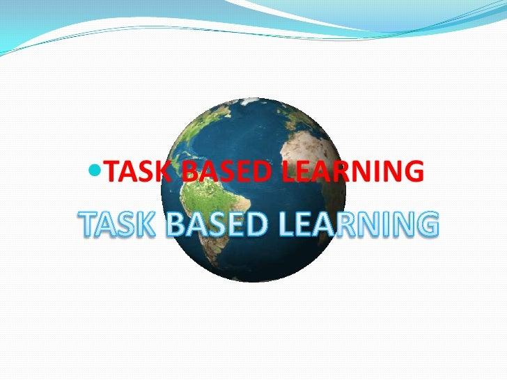 TASK BASED LEARNING<br />TASK BASED LEARNING<br />